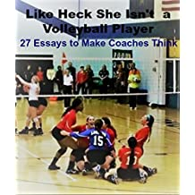 Like Heck She Isn't a Volleyball Player: 27 Essays to Make Coaches Think (English Edition)