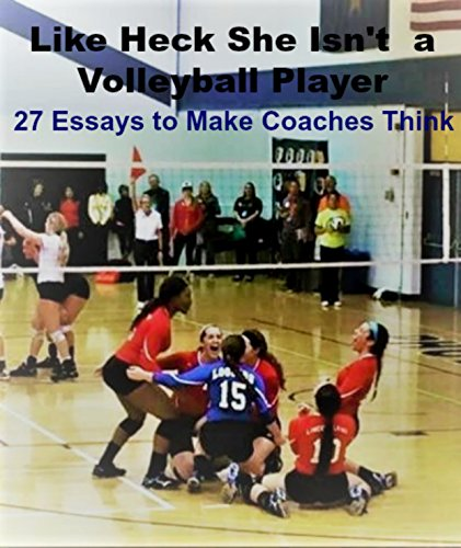 Like Heck She Isn't a Volleyball Player: 27 Essays to Make Coaches Think di Jim Dietz