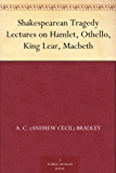 Shakespearean Tragedy Lectures on Hamlet, Othello, King Lear, Macbeth (English Edition)
