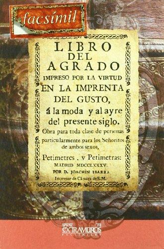 Libro del agrado, á la moda, y al ayre del presente siglo : para los señoritos de ambos sexos, petimetres, y petimetras