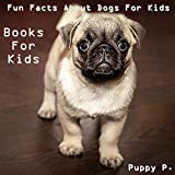 Books For Kids: Fun Facts About Dogs For Kids (Dog Picture Books For Kids) (The Most Popular Dog Breeds of 2015)