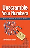 Unscramble Your Numbers: Unlock the Secrets to Your Business Cashflow (English Edition)