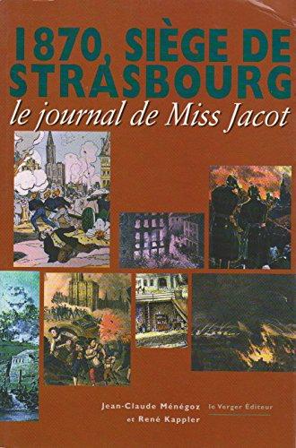1870, le siège de Strasbourg : Le journal de Miss Jacot