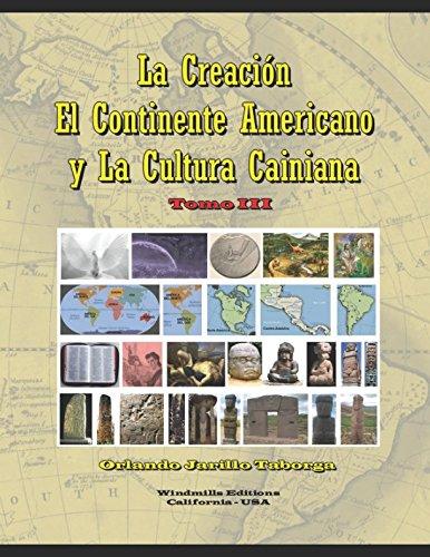 La Creación, el Continente Americano y la Cultura Cainiana: Tomo III (WIE) por Orlando Jarillo Taborga