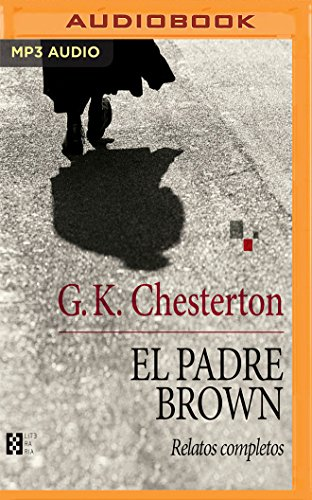 El padre Brown/ Father Brown: Relatos Completos/ Complete Stories