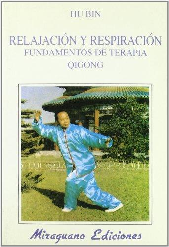 Relajación y Respiración. Fundamentos de Terapia Qigong (Medicinas Blandas) por Hu Bin