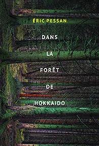 Dans la forêt de Hokkaido par Éric Pessan