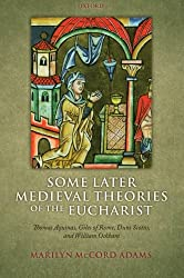 Some Later Medieval Theories of the Eucharist: Thomas Aquinas, Gilles Of Rome, Duns Scotus, And William Ockham
