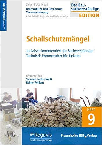 Baurechtliche und -technische Themensammlung. Heft 9: Schallschutzmängel.: Juristisch kommentiert für Sachverständige. Technisch kommentiert für Juristen.