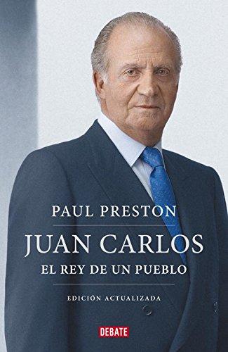 Juan Carlos I (edición actualizada): El rey de un pueblo (DEBATE) por Paul Preston
