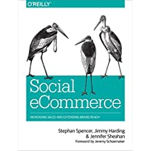 Social eCommerce: Increasing Sales and Extending Brand Reach by Stephan Spencer (22-Aug-2014) Paperback