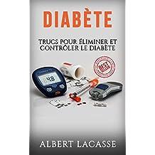 Diabète: Trucs Pour Éliminer Et Contrôler Le Diabète (Diabète, Diabètes, Maladie, Santé, Problèmes Santé, Remèdes) (French Edition)