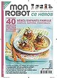 MON ROBOT CE HEROS N°12 - Cuisine familiale (bébés -enfants...)