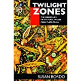 [(Twilight Zones: The Hidden Life of Cultural Images from Plato to O.J.)] [Author: Susan Bordo] published on (February, 1999)
