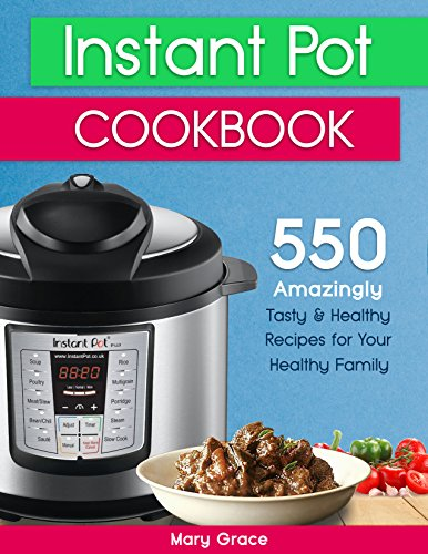 Instant Pot Cookbook: Top 550 Amazingly Tasty & Healthy Instant Pot Recipes for Your Healthy Family. (With Nutrition Facts) Including Delicious Weight Loss Recipes. (English Edition)