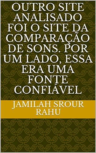 Outro site analisado foi o site da Comparação de Sons. Por um lado, essa era uma fonte confiável (Portuguese Edition)