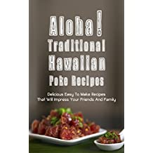 Aloha! Traditional Hawaiian  Poke Recipes:  Delicious, Easy To Make Recipes That Will Impress Your  Family And Friends (English Edition)