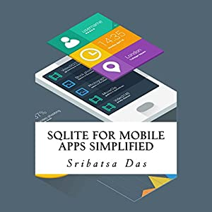 SQLite for Mobile Apps Simplified: Step by Step Details to Create