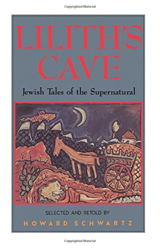 Lilith's Cave: Jewish Tales of the Supernatural por Howard Schwartz