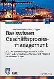 Basiswissen Geschäftsprozessmanagement: Aus- und Weiterbildung zum OMG-Certified Expert in Business Process Management 2 (OCEB2) - Fundamental Level - Tim Weilkiens
