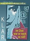 K.L.A.R. Literatur-Kartei: Im Chat war er noch so süss!
