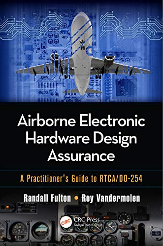 Airborne Electronic Hardware Design Assurance: A Practitioner's Guide to RTCA/DO-254 (English Edition) Airborne Electronics