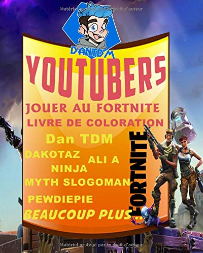 YouTubers JOUER AU FORTNITE LIVRE DE COLORATION - Dan TDM, DAKOTAZ, ALI A, NINJA, MYTH, SLOGOMAN, PEWDIEPIE, BEAUCOUP PLUS .. par YouTubers Publication