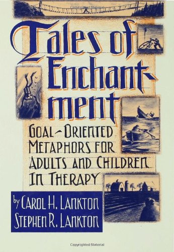 Tales Of Enchantment: Goal-Oriented Metaphors For Adults And Children In Therapy por Carol H. Lankton