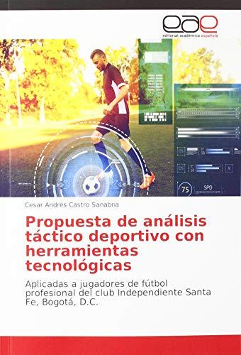 Propuesta de análisis táctico deportivo con herramientas tecnológicas: Aplicadas a jugadores de fútbol profesional del club Independiente Santa Fe, Bogotá, D.C.