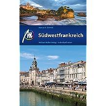 Südwestfrankreich Reiseführer Michael Müller Verlag: Individuell reisen mit vielen praktischen Tipps (MM-Reiseführer)