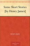 Some Short Stories [by Henry James] (English Edition)