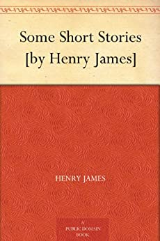 Some Short Stories [by Henry James] (English Edition) von [James, Henry]