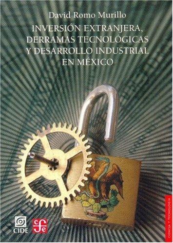 Inversion Extranjera, Derramas Tecnologicas y Desarrollo Industrial En Mexico (Seccion de Obras de Ciencia y Tecnologia) por David Romo Murillo