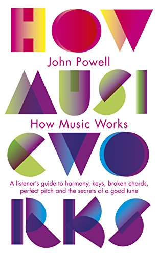 How Music Works: A listener's guide to harmony, keys, broken chords, perfect pitch and the secrets of a good tune (Penguin classics) por John Powell