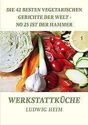 Die 42 besten vegetarischen Gerichte der Welt - No 25 ist der Hammer: Werkstattküche 7