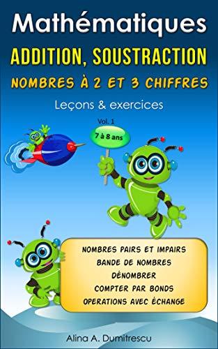 Couverture du livre Mathématiques Addition, soustraction nombres à 2 et 3 chiffres: Leçons & exercices (Livres d'apprentissage scolaire pour les enfants de 7 à 9 ans t. 1)