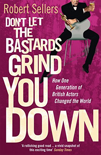 Don't Let the Bastards Grind You Down: How One Generation of British Actors Changed the World por Robert Sellers