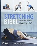 Stretching-Bibel: Die besten Übungen für maximale Fitness und Beweglichkeit