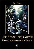 Der Kessel der Götter: Handbuch der keltischen Magick
