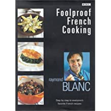 Foolproof French Cooking: Step by Step to Everyone's Favorite French Recipes by Raymond Blanc (2002-10-02)
