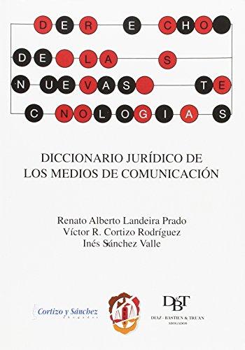 Diccionario jurídico de los medios de comunicación (Derecho de las Nuevas Tecnologías) por Víctor R. Cortizo Rodríguez