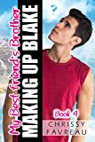 My Best Friend's Brother: Making Up Blake (MY BEST FRIEND'S BROTHER ~ YA Romantic Comedy Book 4)
