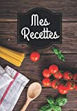 Mes recettes: Cahier de recettes, carnet à compléter: Créez votre propre livre  de recette. 100 pages grand format, mes meilleurs recettes de cuisine, ... Livre à compléter,  organiseur de recette...
