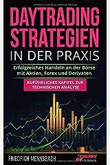 Daytrading Strategien in der Praxis: erfolgreiches Handeln an der Börse mit Aktien, Forex und Derivaten  + auführliches Kapitel zur technischen ... Börse und Finanzen für Einsteiger, Band 5) Taschenbuch
