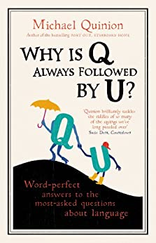 Why is Q Always Followed by U?: Word-Perfect Answers to the Most-Asked Questions About Language von [Quinion, Michael]
