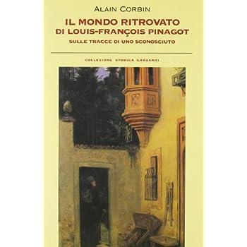Il Mondo Ritrovato Di Luis-Francois Pinagot. Sulle Tracce Di Uno Sconosciuto (1798-1876)