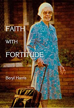 Faith with Fortitude: Memoirs of Mama Ketshi (English Edition) di [Harris, Beryl]