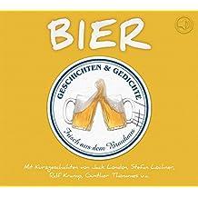 Biergeschichten: Geschichten und Gedichte über das flüssige Brot