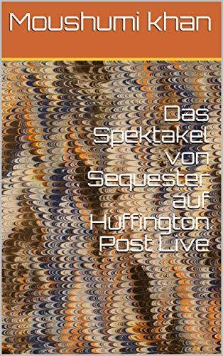 Das Spektakel von Sequester auf Huffington Post Live (Galician Edition) por Moushumi khan