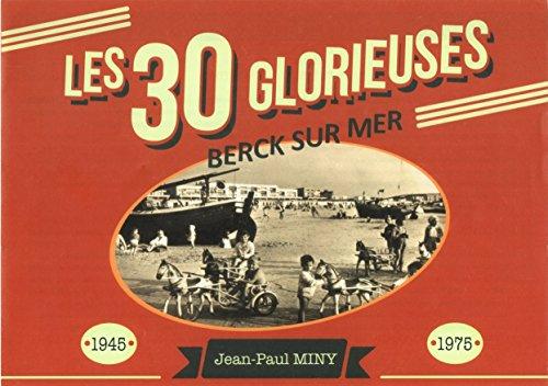 Berck-sur-mer : les 30 Glorieuses 1945-1975 / Jean-Paul Miny  